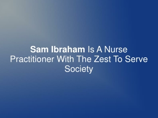 Sam Ibraham- A Nurse Practitioner With Zest To Serve Society