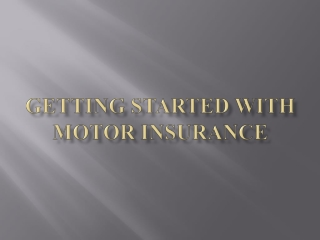 Getting Started with Motor Insurance Policy