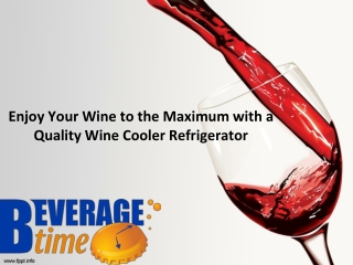 Enjoy Your Wine to the Maximum with a Quality Wine Cooler Refrigerator
