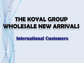 The Koyal Group Wholesale new Arrivals of International Cust