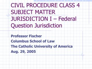 civil procedure class 4 subject matter jurisdiction i   federal question jurisdiction