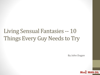 Living Sensual Fantasies -- 10 Things Every Guy Needs to Try
