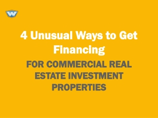 4 Unusual Ways to Get Financing for Commercial Real Estate