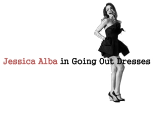 Jessica Alba in Going Out Dresses