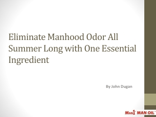 Eliminate Manhood Odor All Summer Long with One Essential
