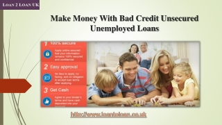 Make Money With Bad Credit Unsecured Unemployed Loans