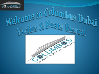 Yacht Rental with Columbus Dubai !