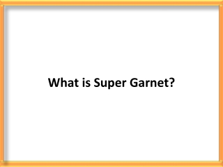 What Is Super Garnet
