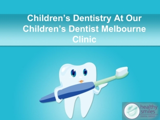 Children's Dentistry At Our Children's Dentist Melbourne Cli
