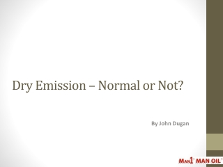 Dry Emission - Normal or Not?