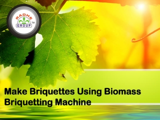 Make Briquettes Using Biomass Briquetting Machine