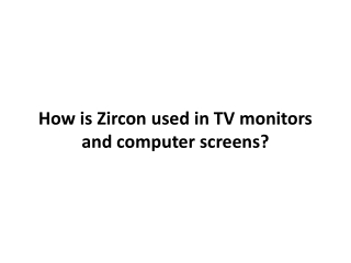 Did You Know Zircon Was Popularly Used In TV Monitors And Co