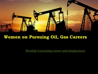 Women on Pursuing Oil, Gas Careers