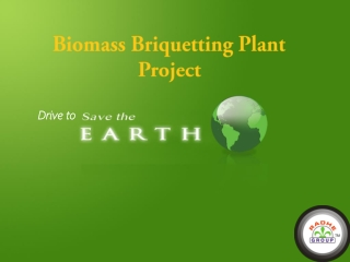 Biomass Briquetting Plant Project Drive to Save Earth
