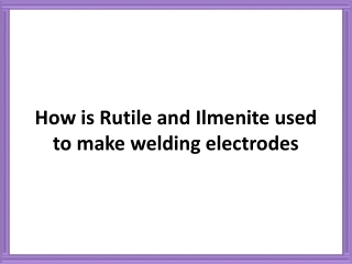 How Is Rutile And Ilmenite Used To Make Welding Electrodes