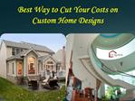 Best Way to Cut Your Costs on Custom Home Designs