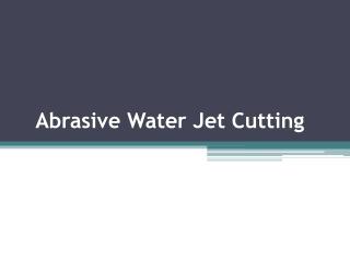 Abrasive Water Jet Cutting
