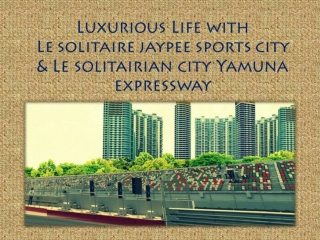 Wonderful Lifestyle at Le Solitairian City Yamuna Expressway