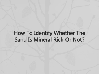 How To Identify Whether The Sand Is Mineral Rich Or Not?