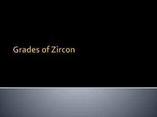 Grades of Zircon