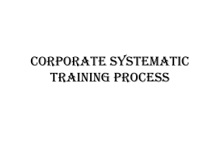 Corporate Systematic Training Process