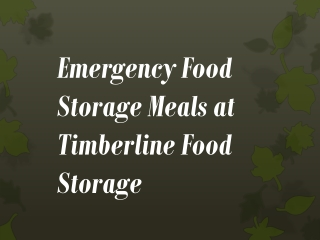 Emergency food storage meals at timberline food storage