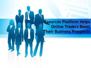 Esources Platform Helps Online Traders Boost Their Business