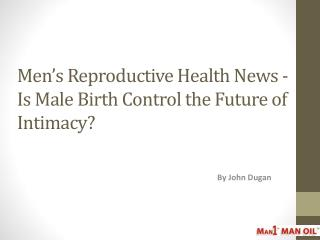 Men's Reproductive Health News - Is Male Birth Control
