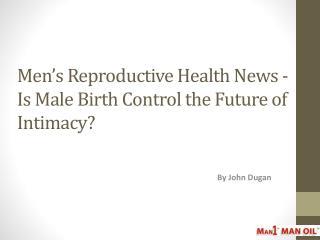Men�s Reproductive Health News - Is Male Birth Control