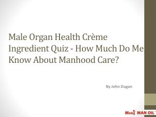 Male Organ Health Crème Ingredient Quiz-How Much Do Men Know
