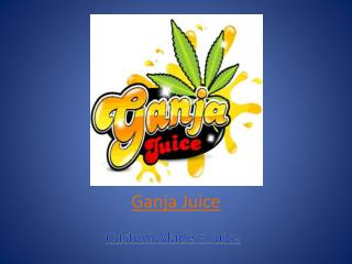 Ganja Juice - Custom Made E-liquid