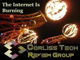 The Corliss Group Latest Tech Review: The Internet Is Burnin