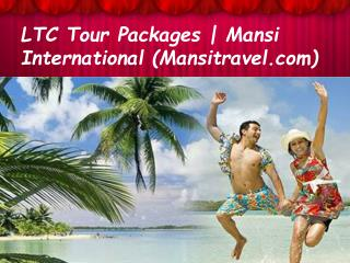 Make Your Trip Memorable with LTC Tours Holiday Packages