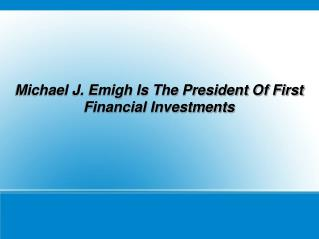 Michael J. Emigh Is The President Of First Financial Investm
