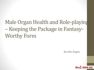 Male Organ Health and Role-playing - Keeping the Package