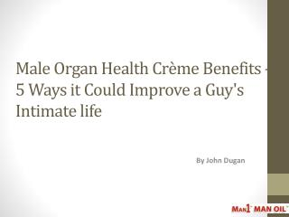 Male Organ Health Creme Benefits - 5 Ways it Could Improve