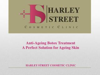 Anti-Ageing Botox Treatment - A Perfect Solution for Ageing