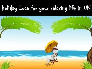 Holiday Loan For Your Relaxing Life in UK