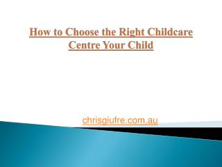 How to Choose the Right Childcare Centre Your Child?