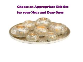 Choose an Appropriate Gift Set  for your Near and Dear Ones