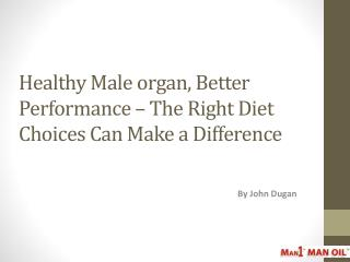 Healthy Male organ, Better Performance – The Right Diet