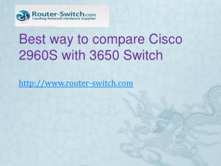 Cisco 2960 vs 3650 ,best way to compare Cisco 2960S with 365