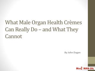What Male Organ Health Cremes Can Really Do