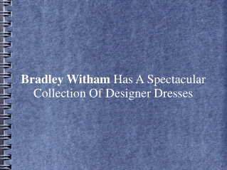 Bradley Witham Has Spectacular Collection Of Designer Dreses