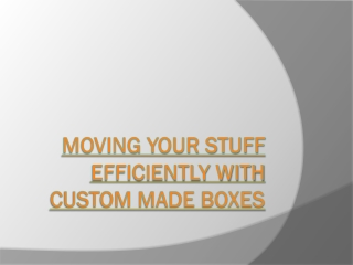 Moving Your Stuff With Custom Made Boxes