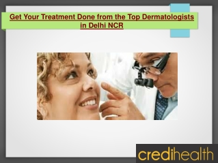 Get Your Treatment Done from the Top Dermatologists in Delhi