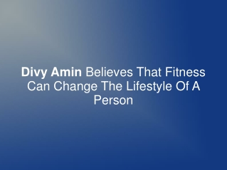 Divy Amin Believes That Fitness Can Change The Lifestyle