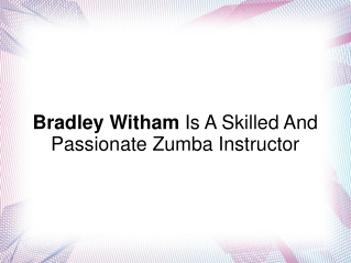 Bradley Witham Is A Skilled And Passionate Zumba Instructor