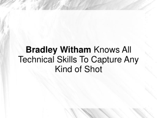 Bradley Witham Knows All Technical Skills To Capture Shot