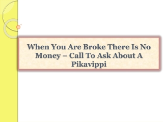 When You Are Broke There Is No Money – Call To Ask About A P